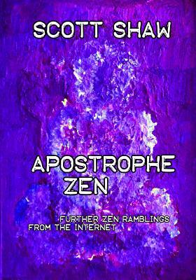 Apostrophe Zen: Further Zen Ramblings from the Internet by Scott Shaw
