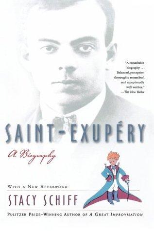 Saint-Exupéry by Stacy Schiff, Antoine de Saint-Exupéry