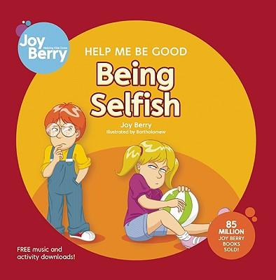 Help Me Be Good: Being Selfish by Joy Berry