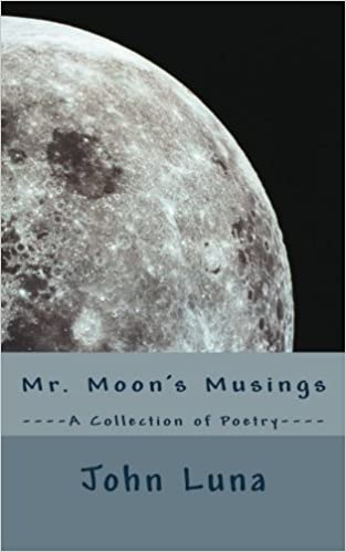 Mr. Moon's Musings - A Collection of Poetry by John Luna