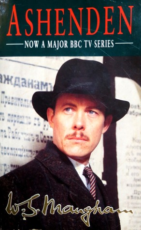 Ashenden, or, The British Agent by W. Somerset Maugham