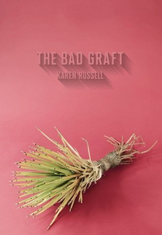 The Bad Graft by Karen Russell