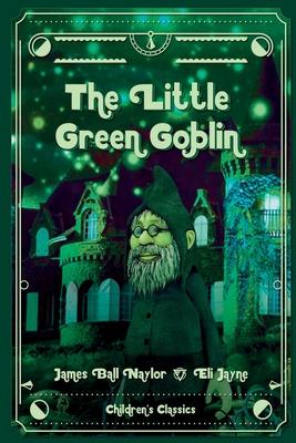 The Little Green Goblin by James Bell Naylor, Eli Jayne