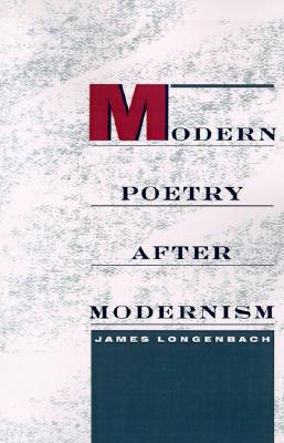 Modern Poetry After Modernism by James Longenbach