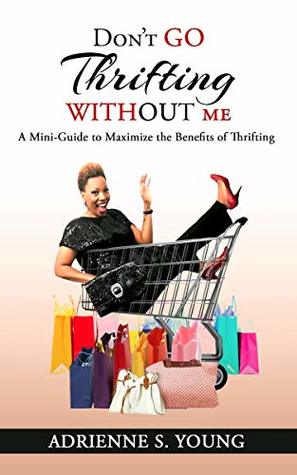 Don't Go Thrifting Without Me: A Mini Guide to Maximize the Benefits of Thrifting by Adrienne Young