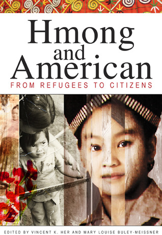 Hmong and American: From Refugees to Citizens by Ma Lee Xiong, Kao Kalia Yang, Gary Yia Lee, Hue Vang, Bic Ngo, Ka Vang, Don Hones, Vincent K. Her, Amy DeBroux, Song Lee, Keith Quincy, May Vang, Kou Yang, Kou Vang, Chan Vang, Pao Lor, Mary Louise Buley-Meissner, Jeremy Hein, Shervun Xiong