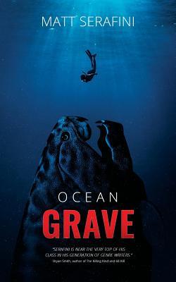 Ocean Grave: A Novel of Deep Sea Horror by Matt Serafini