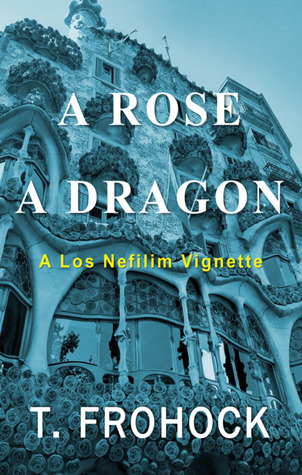 A Rose, A Dragon: A Los Nefilim Vignette by T. Frohock