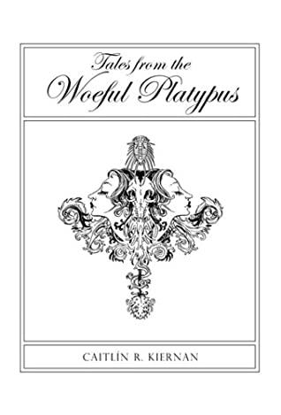 Tales from the Woeful Platypus by Vince Locke, Caitlín R. Kiernan