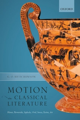 Motion in Classical Literature: Homer, Parmenides, Sophocles, Ovid, Seneca, Tacitus, Art by G. O. Hutchinson