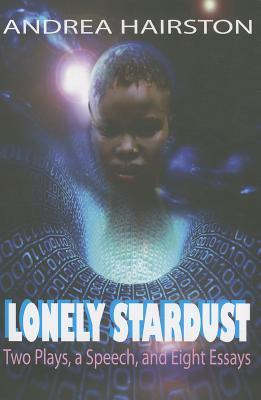 Lonely Stardust: Two Plays, a Speech, and Eight Essays by Andrea Hairston