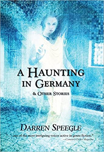 A Haunting in Germany & Other Stories by Darren Speegle
