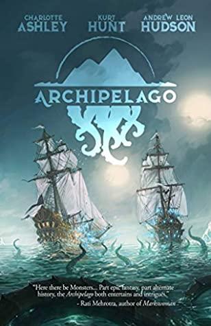 Archipelago by Kurt Hunt, Charlotte Ashley, Andrew Leon Hudson