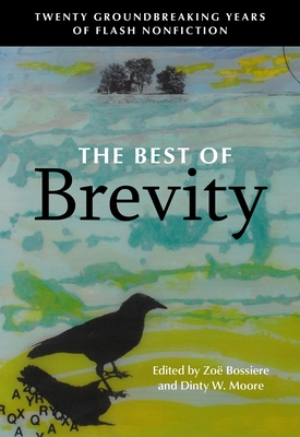 The Best of Brevity: Twenty Groundbreaking Years of Flash Nonfiction by