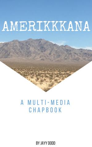 Amerikkkana: A Multi-Media Chapbook by Jayy Dodd