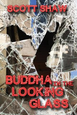Buddha in the Looking Glass: Further Zen Ramblings from the Internet by Scott Shaw