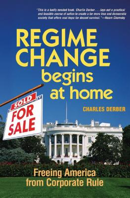 Regime Change Begins at Home: Freeing America from Corporate Rule by Charles Derber