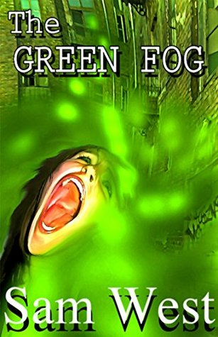 The Green Fog: An Extreme Horror Novella by Sam West