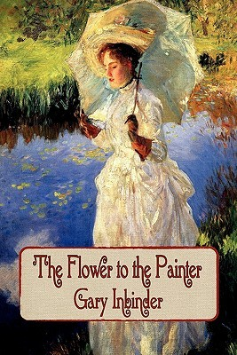The Flower to the Painter by Gary Inbinder