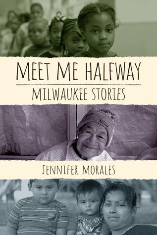 Meet Me Halfway: Milwaukee Stories by Jennifer Morales
