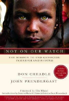 Not On Our Watch: The Mission to End Genocide in Darfur and Beyond by John Prendergast, Don Cheadle
