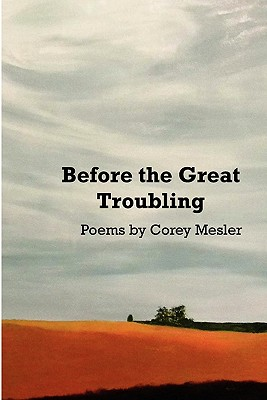 Before the Great Troubling: Poems by Corey Mesler