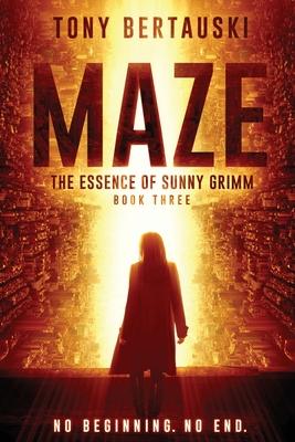 Maze: The Essence of Sunny Grimm (A Cyberpunk Thriller) by Tony Bertauski
