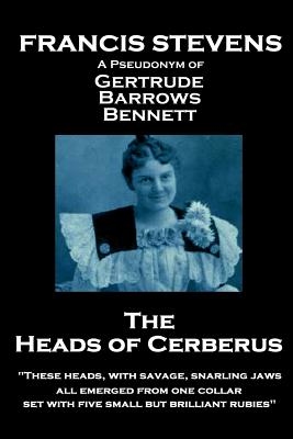 """Francis Stevens - The Heads of Cerberus: """"These heads, with savage, snarling jaws, all emerged from one collar, set with five small but brilliant rubi by Francis Stevens"""