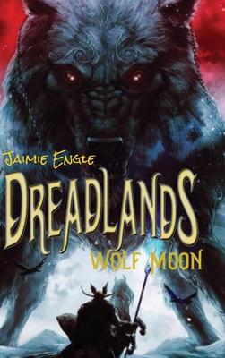 Dreadlands: Wolf Moon by Jaimie Engle