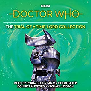 Doctor Who: The Trial of a Time Lord Collection (6th Doctor Novelisation) by Lynda Bellingham, Philip Martin, Jane Baker, Bonnie Langford, Colin Baker, Michael Jayston, Terrence Dicks, Pip Baker