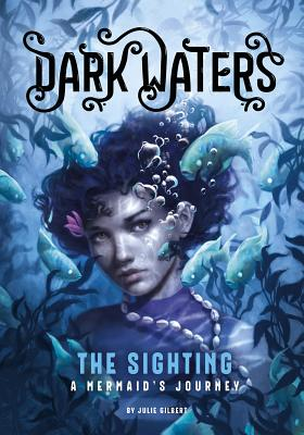 The Sighting: A Mermaid's Journey by Julie Gilbert