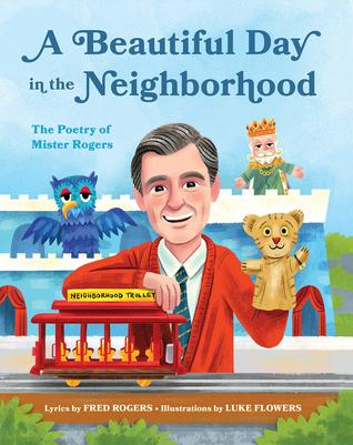 A Beautiful Day in the Neighborhood: The Poetry of Mister Rogers by Fred Rogers
