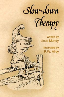 Slow-Down Therapy by Linus Mundy, R.W. Alley