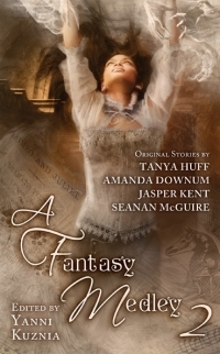 A Fantasy Medley 2 by Tanya Huff, Seanan McGuire, Yanni Kuznia, Jasper Kent, Amanda Downum