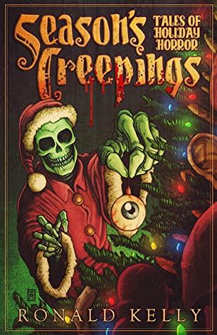 Season's Creepings: Tales of Holiday Horror by Ronald Kelly