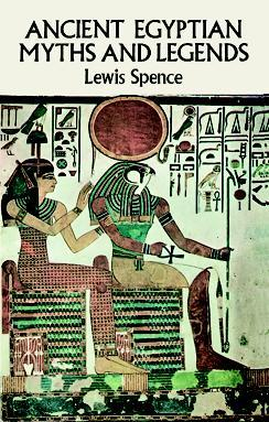 Ancient Egyptian Myths and Legends by Lewis Spence
