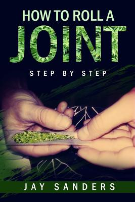 How to Roll a Joint: step by step by Jay Sanders