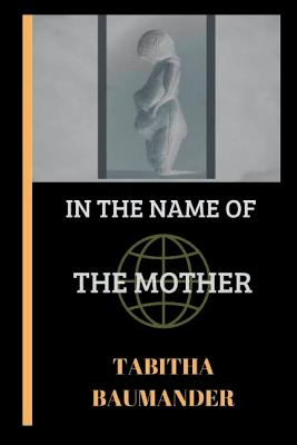 In The Name of the Mother by Tabitha Baumander