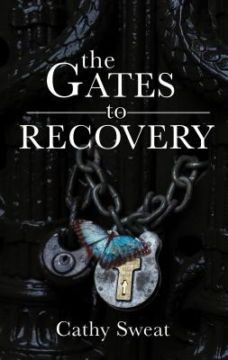 The Gates to Recovery by Cathy Sweat
