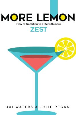 More Lemon: How to transition to a life with more ZEST by Jai Waters, Julie Regan