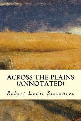 Across the Plains (annotated) by Robert Louis Stevenson