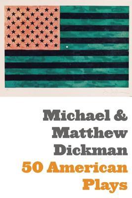 50 American Plays (Poems) by Matthew Dickman, Michael Dickman