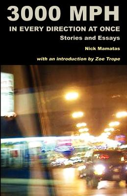 3000 MPH In Every Direction At Once: Stories and Essays by Nick Mamatas
