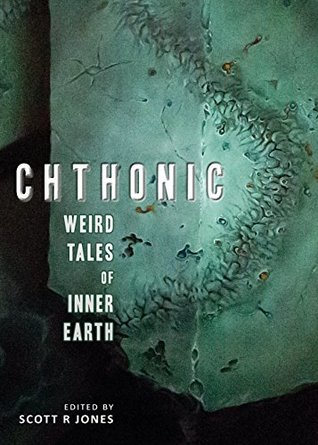 Chthonic: Weird Tales of Inner Earth by Belinda Lewis, Gemma Files, Ramsey Campbell, Scott R. Jones