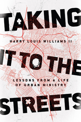 Taking It to the Streets: Lessons from a Life of Urban Ministry by Harry Louis Williams II