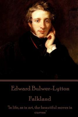 "Edward Bulwer-Lytton - Falkland: ""In life, as in art, the beautiful moves in curves"" by Edward Bulwer-Lytton"