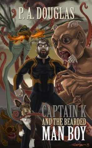 Captain K and the Bearded Man Boy by P.A. Douglas