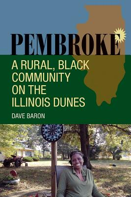 Pembroke: A Rural, Black Community on the Illinois Dunes by Dave Baron