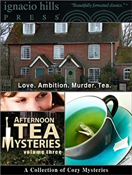 Afternoon Tea Mysteries, Volume Three: A Collection of Cozy Mysteries by Anna Katharine Green