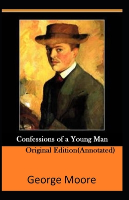 Confessions of a Young Man-Original Edition(Annotated) by George Moore